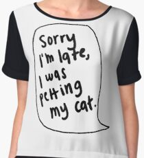 Sorry I'm Late, I Was Petting My Cat | Trendy/Hipster/Tumblr Meme Women's Chiffon Top
