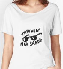 Throwin' Mad Shade | Trendy/Hipster/Tumblr Meme Women's Relaxed Fit T-Shirt