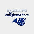 It's always been the blue french horn by Articles & Anecdotes