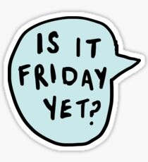 Is it Friday Yet??? | Trendy/Hipster/Tumblr Meme Sticker