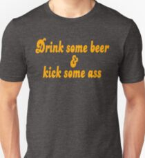Dazed And Confused Quote - Drink Some Beer And Kick Some Ass Unisex T-Shirt
