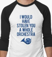 I Would Have Stolen You A Whole Orchestra Men's Baseball ¾ T-Shirt