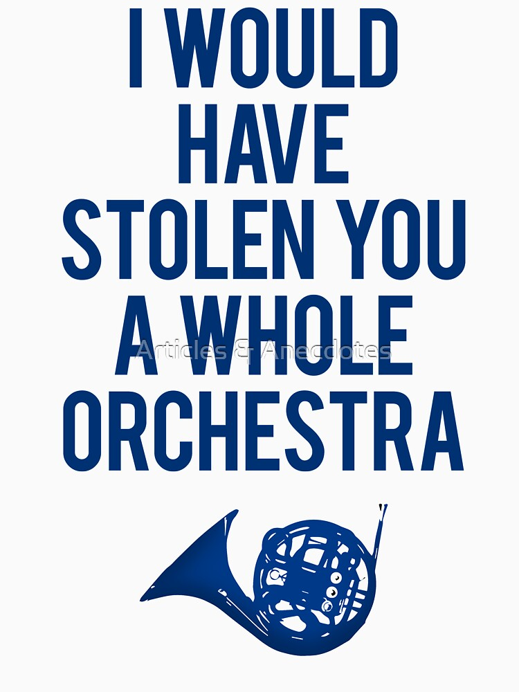 I Would Have Stolen You A Whole Orchestra | Unisex T-Shirt