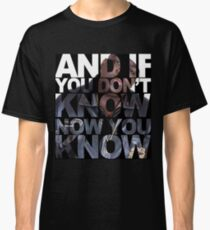 And If You Don't Know Classic T-Shirt