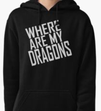 WHERE ARE MY DRAGONS - ONE LINER Pullover Hoodie