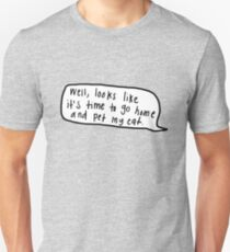 Well, Looks Like It's Time to Go Home and Pet My Cat | Trendy/Hipster/Tumblr Meme T-Shirt