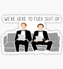 Step Brothers - We're Here To Fuck Shit Up Sticker