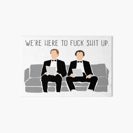 Step Brothers - We're Here To Fuck Shit Up Art Board Print