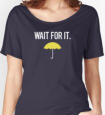 Wait for it. Women's Relaxed Fit T-Shirt