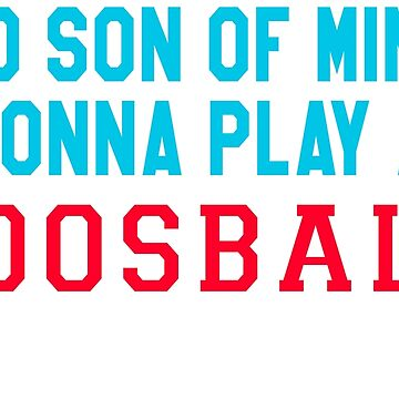 The Waterboy Quote - No Son Of Mine Is Gonna Play Any Foosball by movie-shirts