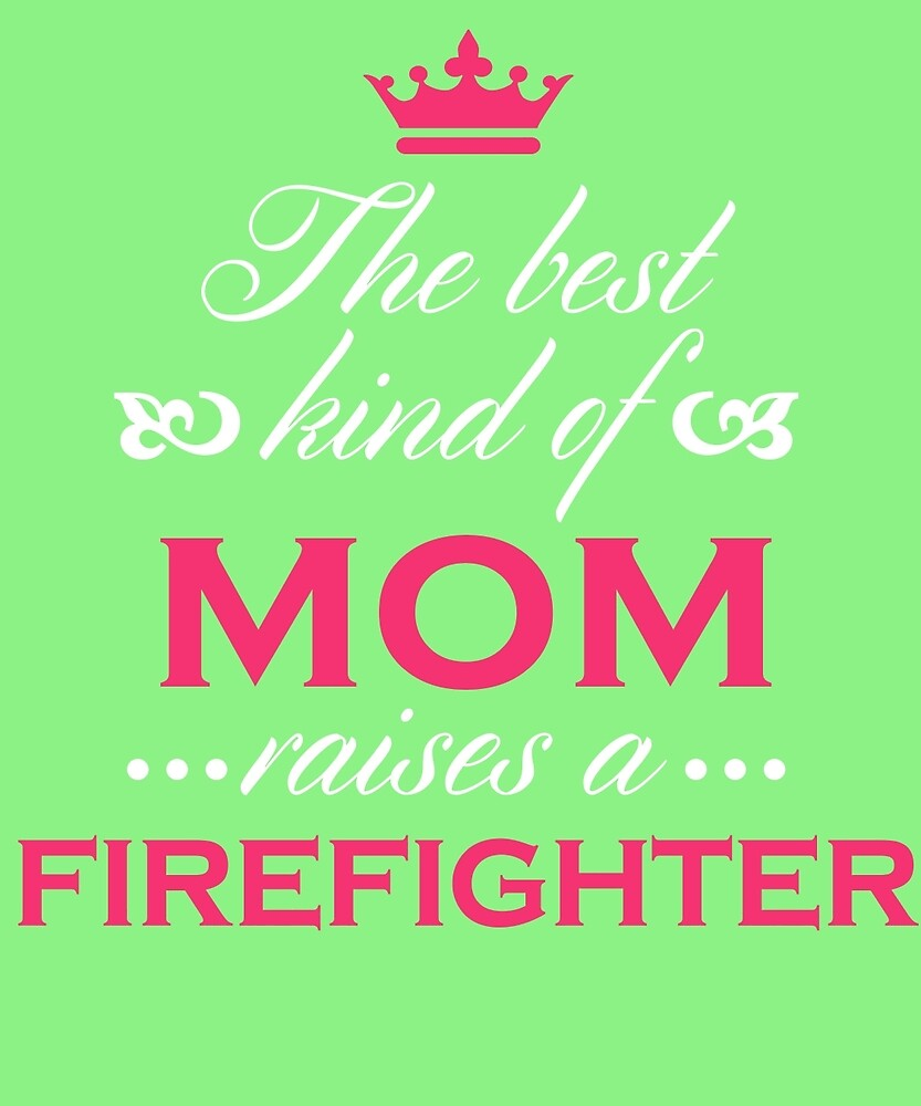The Best Kind Of Mom Raises A Firefighter Mother's Day Gift Loving T-Shirt by AlwaysAwesome