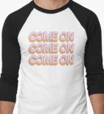 Come on, quote typography Men's Baseball ¾ T-Shirt