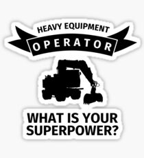 Heavy Equipment Operator - What is your Superpower? Sticker
