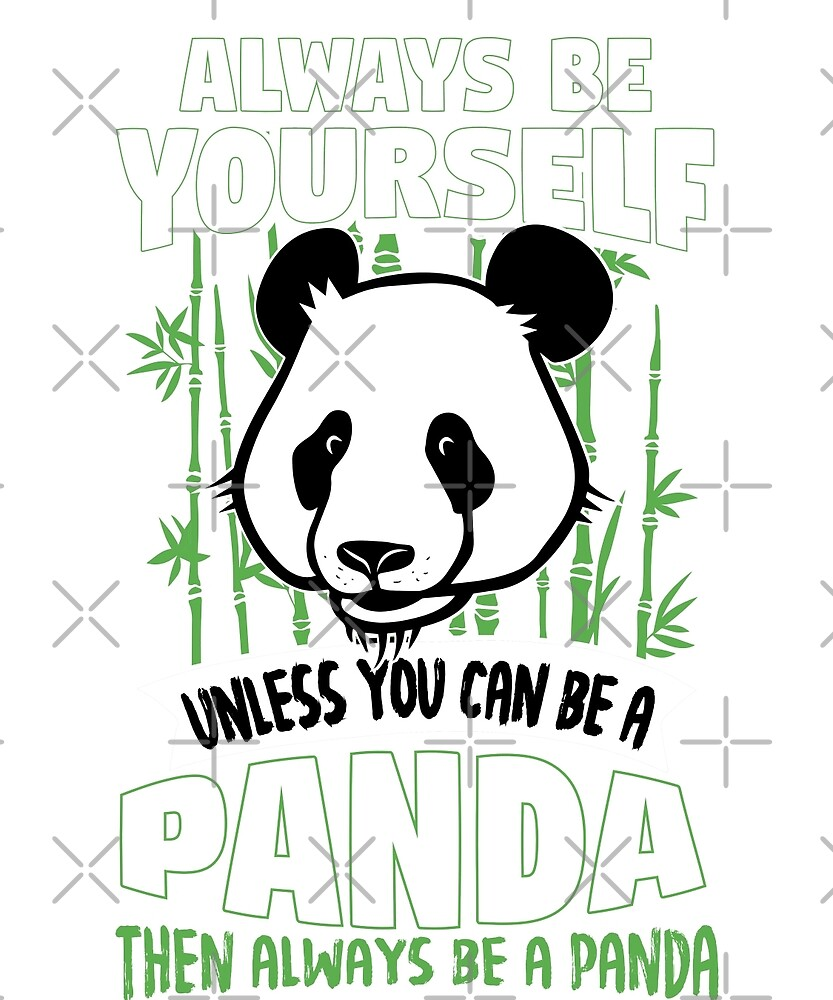 Always Be Yourself Unless You Can Be A Panda by JapaneseInkArt