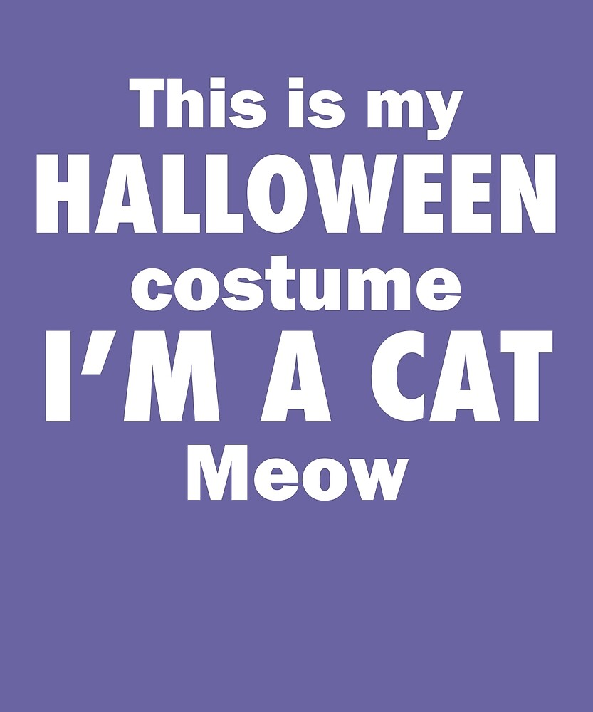 I'm A Cat Meow Funny Lazy Easy Cat Costume T-Shirt by AlwaysAwesome