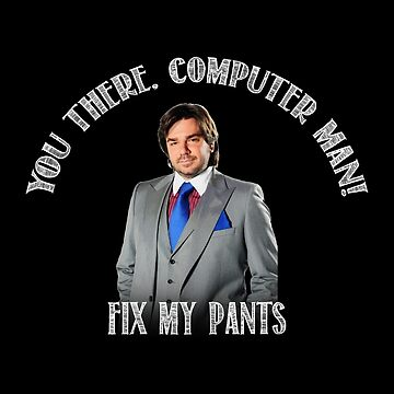 IT Crowd: You There, Computer Man! Fix My Pants (Quote) by thinkgeek