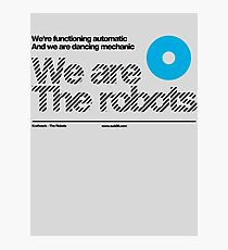 We are the robots /// Photographic Print