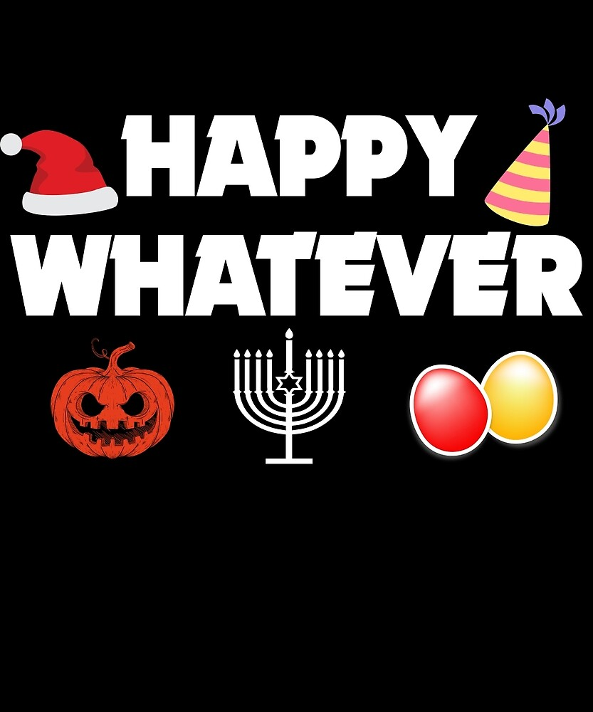 Happy Whatever Funny Halloween Christmas T-Shirt by AlwaysAwesome