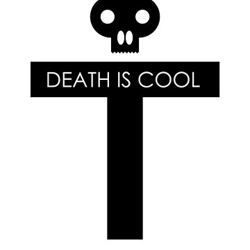 Death Is Cool Black by Oomazing