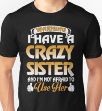 I have a crazy Sister and I m not afraid to use her T-Shirt