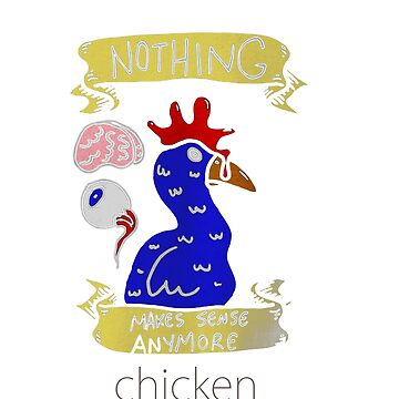 Nothing Makes Sense Anymore chickens ! by martin1989