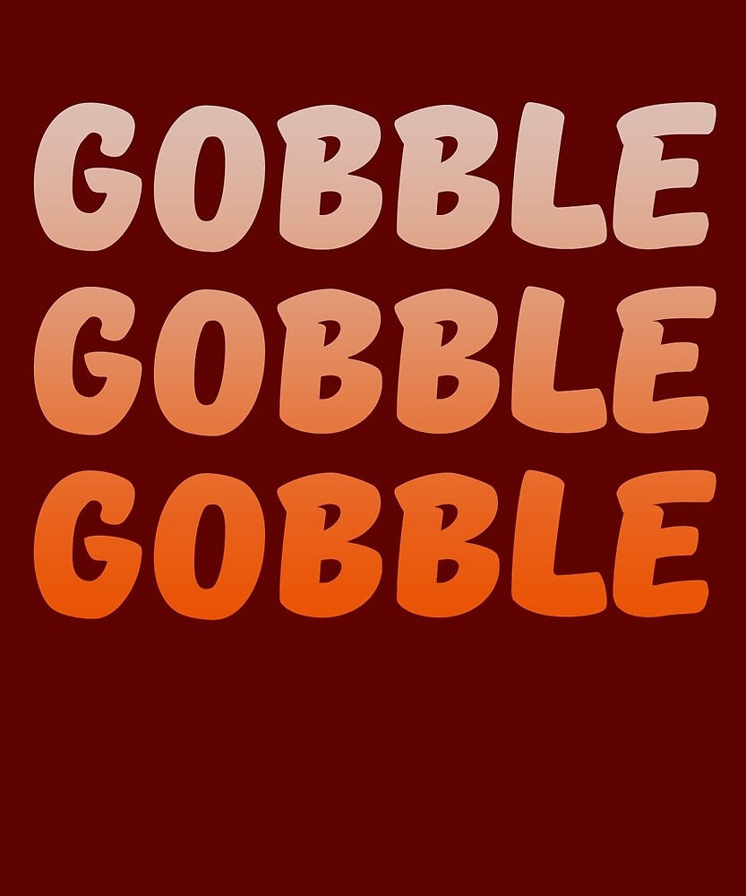 Gobble Gobble Gobble Funny Turkey Gift by AlwaysAwesome