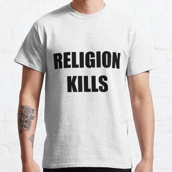 RELIGION KILLS Classic T-Shirt