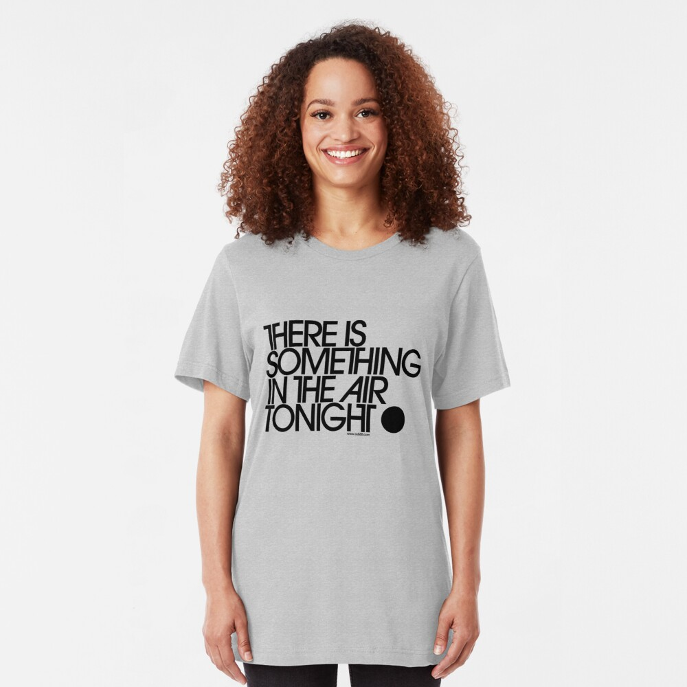 There Is Something In The Air Tonight Slim Fit T-Shirt