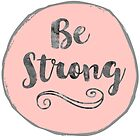 Be strong  von artsandsoul