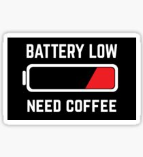 BATTERY LOW - NEED COFFEE Sticker