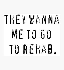 They wanna me to go to rehab T-shirt. Limited edition design! Photographic Print