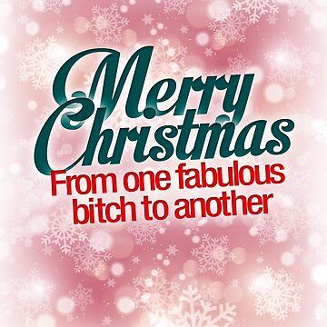 Merry Christmas from one bitch to another - Christmas Card by buud