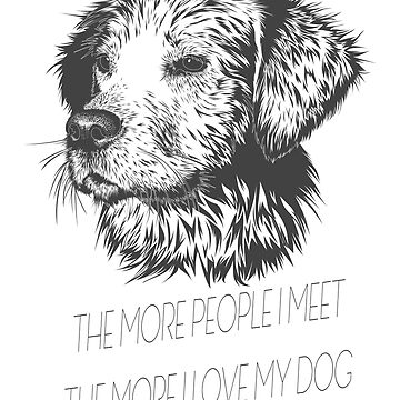 The More People I Know The More I love Dogs by Dascalescu
