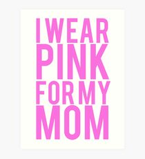 I Wear Pink For My Mom BREAST CANCER Art Print