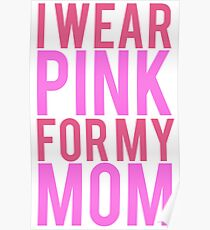 I Wear Pink For My Mom BREAST CANCER Poster