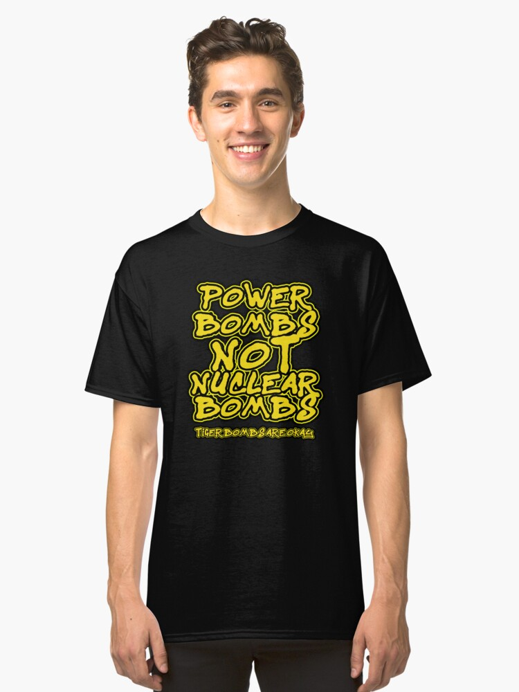 Power Bombs Not Nuclear Bombs Classic T-Shirt Front