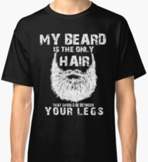 Your beard is only hair that should be between your legs Classic T-Shirt
