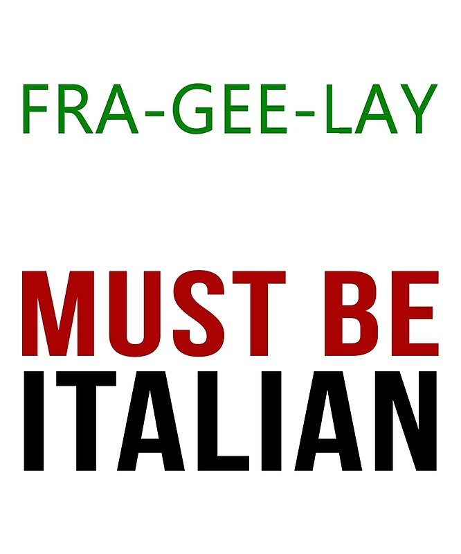 fra gee lay must be italian by creativestrike redbubble. Black Bedroom Furniture Sets. Home Design Ideas