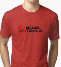 BECAUSE MANUAL (2) Tri-blend T-Shirt