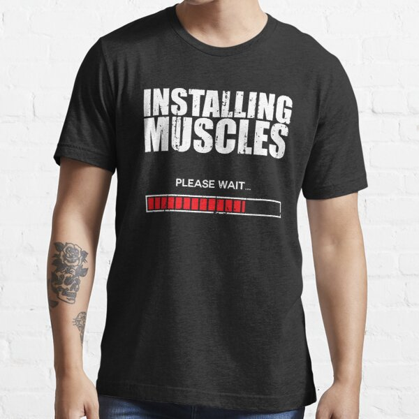 Installing Muscles Please Wait Essential T-Shirt