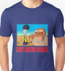 Say Mein Name Unisex T-Shirt