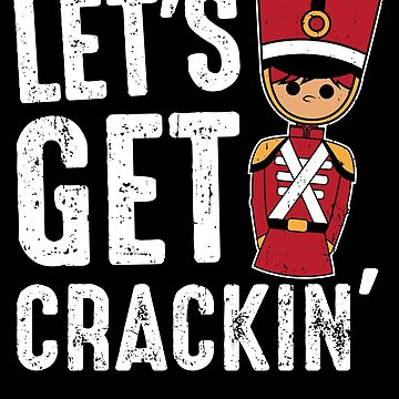 Nutcracker Let's Get Cracking  by Funnydoneright