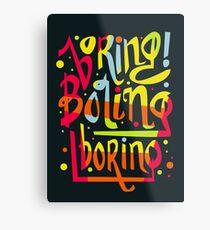Boring Metal Print