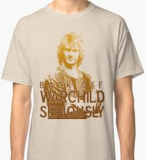 Back off Warchild - SERIOUSLY Classic T-Shirt