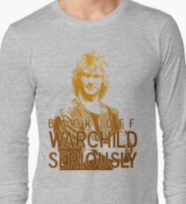 Back off Warchild - SERIOUSLY Long Sleeve T-Shirt
