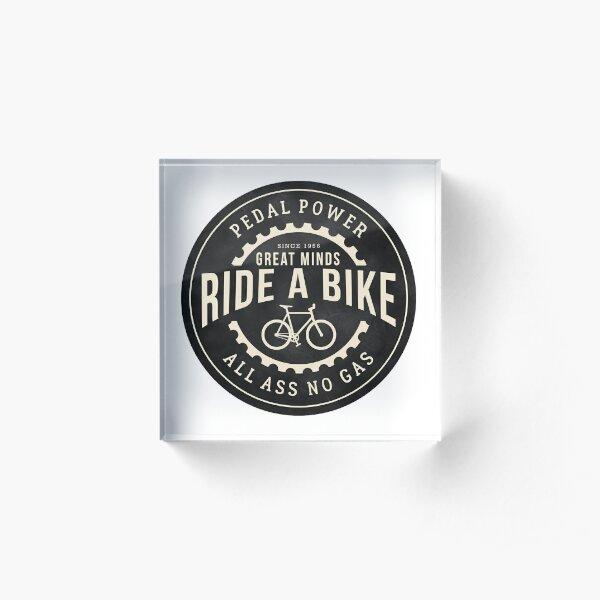 Great minds ride a bike Acrylic Block