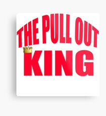 The Pull Out King - Portlandia Metal Print