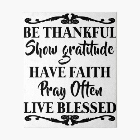 Be Thankful Show Gratitude Have Faith Art Board Print