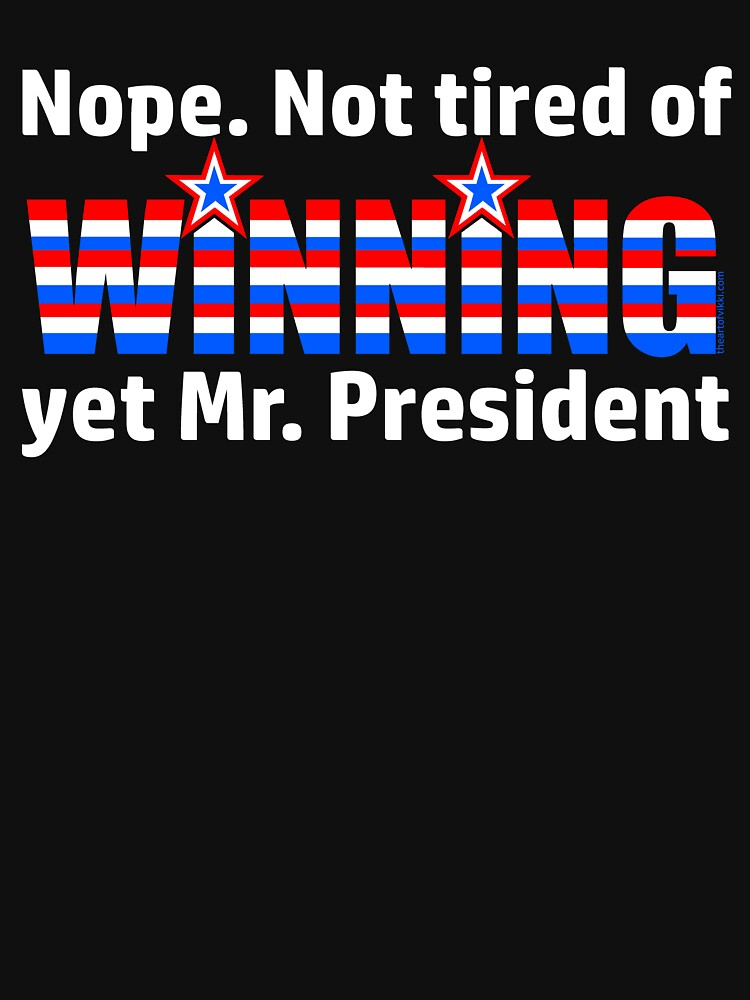 Not Tired Of Winning Mr. President Trump by theartofvikki