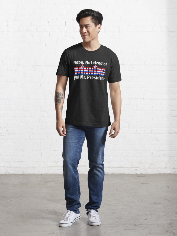Alternate view of Not Tired Of Winning Mr. President Trump Essential T-Shirt